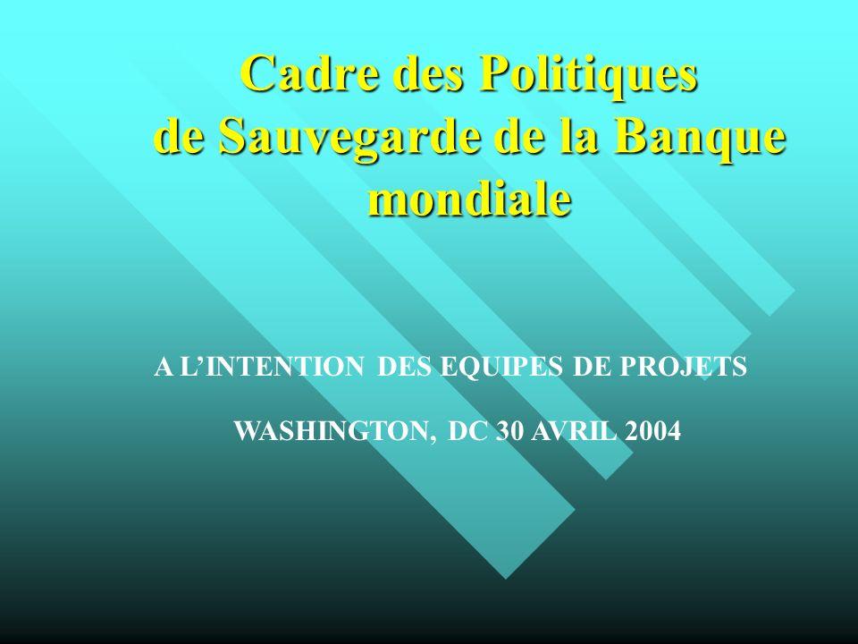 Cadre des Politiques de Sauvegarde de la Banque mondiale A LINTENTION DES EQUIPES DE PROJETS WASHINGTON, DC 30 AVRIL 2004
