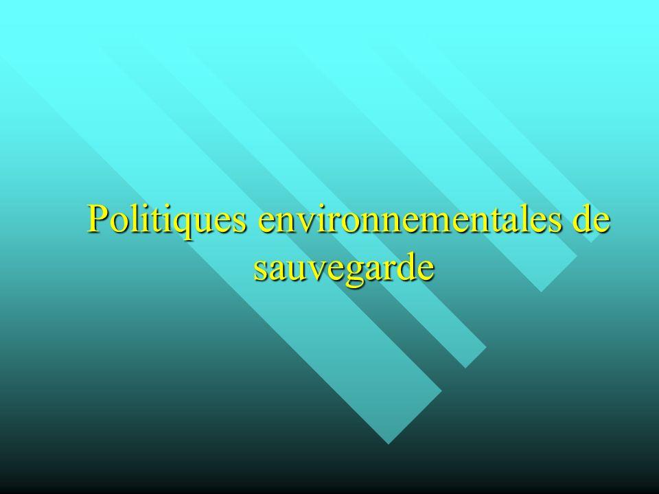 Politiques environnementales de sauvegarde Politiques environnementales de sauvegarde