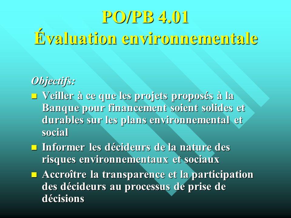 PO/PB 4.01 Évaluation environnementale Objectifs: Veiller à ce que les projets proposés à la Banque pour financement soient solides et durables sur le