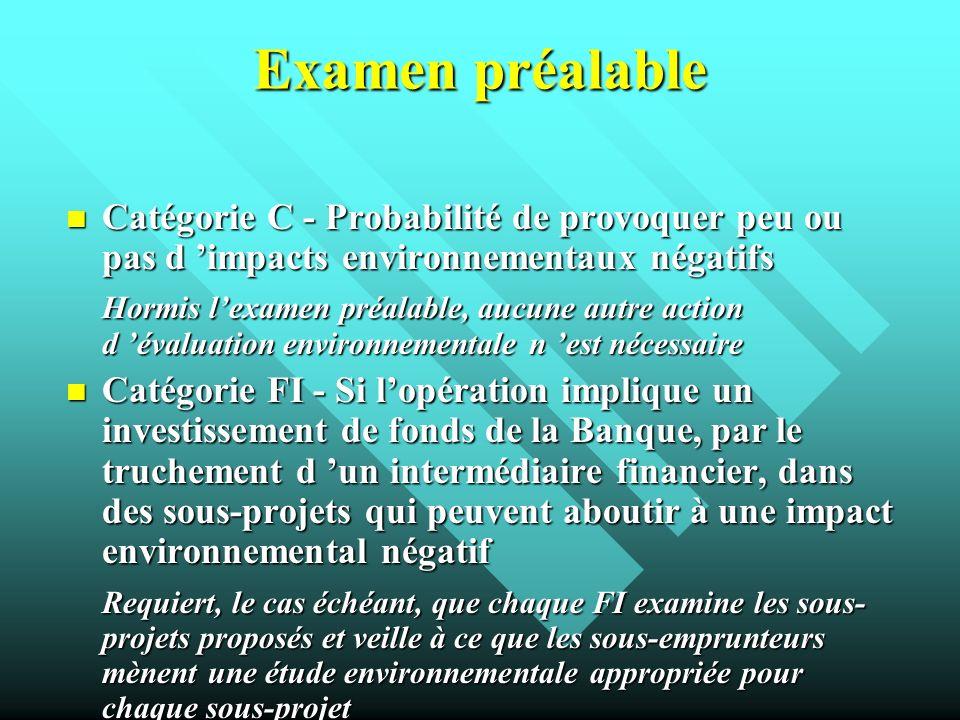 Examen préalable Catégorie C - Probabilité de provoquer peu ou pas d impacts environnementaux négatifs Catégorie C - Probabilité de provoquer peu ou p