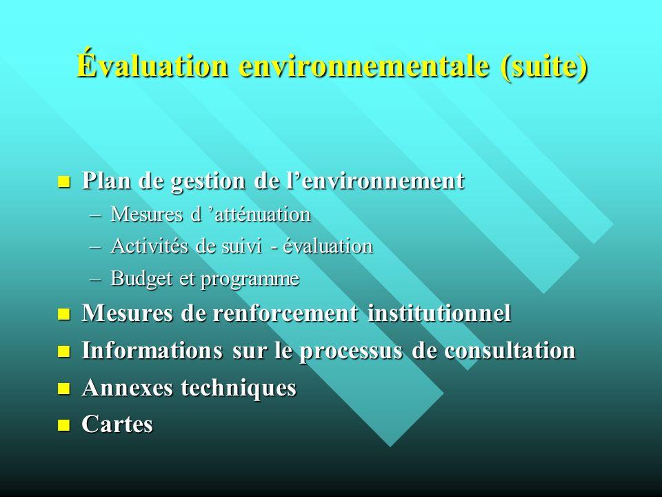Évaluation environnementale (suite) Plan de gestion de lenvironnement Plan de gestion de lenvironnement –Mesures d atténuation –Activités de suivi - é