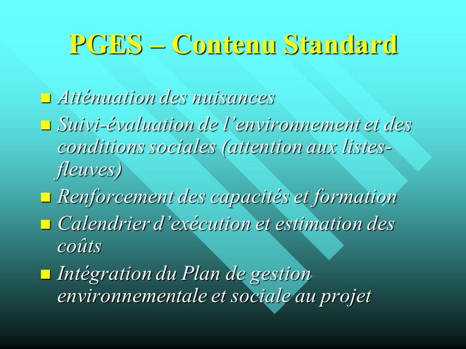 PGES – Contenu Standard Atténuation des nuisances Atténuation des nuisances Suivi-évaluation de lenvironnement et des conditions sociales (attention a