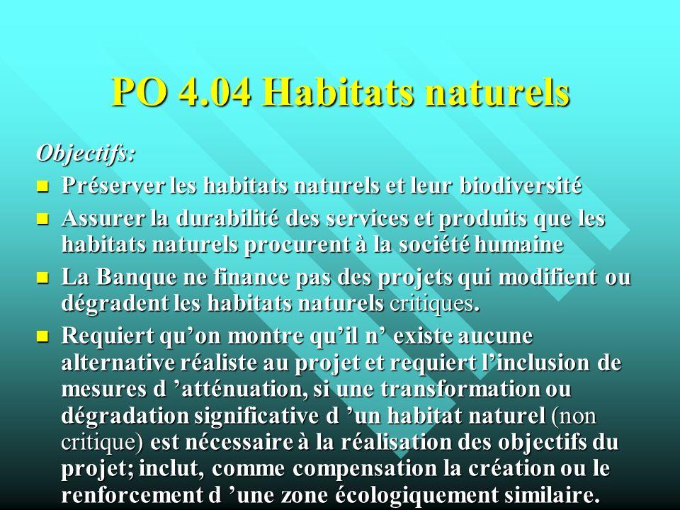 PO 4.04 Habitats naturels Objectifs: Préserver les habitats naturels et leur biodiversité Préserver les habitats naturels et leur biodiversité Assurer