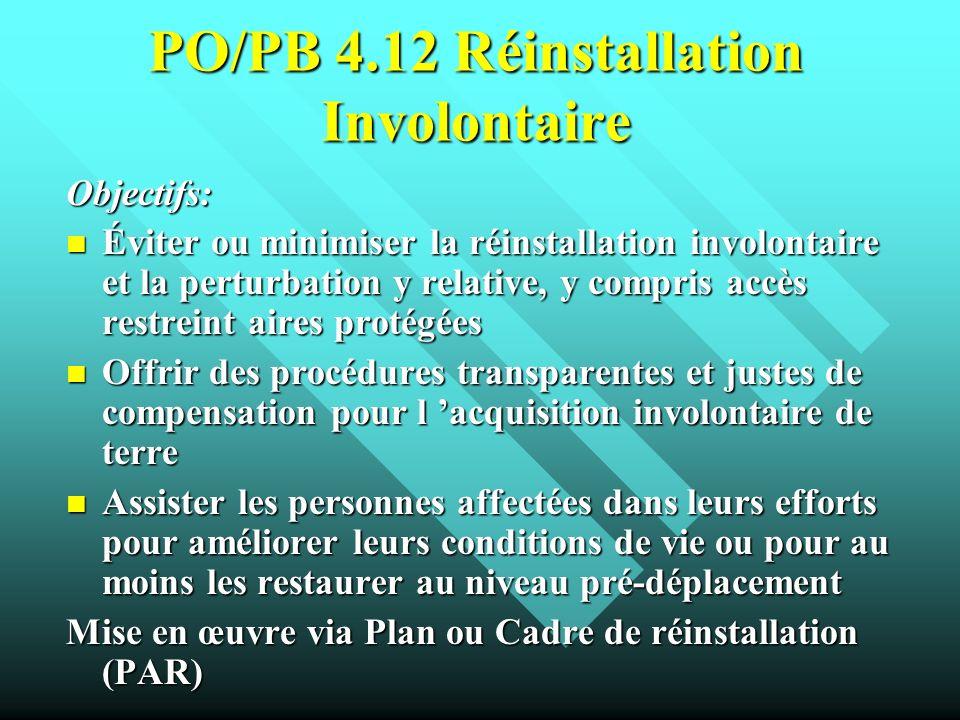 PO/PB 4.12 Réinstallation Involontaire Objectifs: Éviter ou minimiser la réinstallation involontaire et la perturbation y relative, y compris accès re