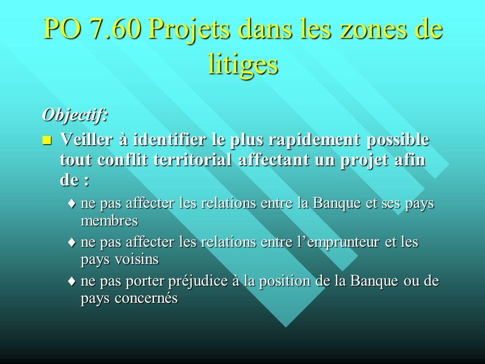 PO 7.60 Projets dans les zones de litiges Objectif: Veiller à identifier le plus rapidement possible tout conflit territorial affectant un projet afin