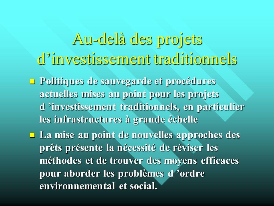 Au-delà des projets dinvestissement traditionnels Politiques de sauvegarde et procédures actuelles mises au point pour les projets d investissement tr