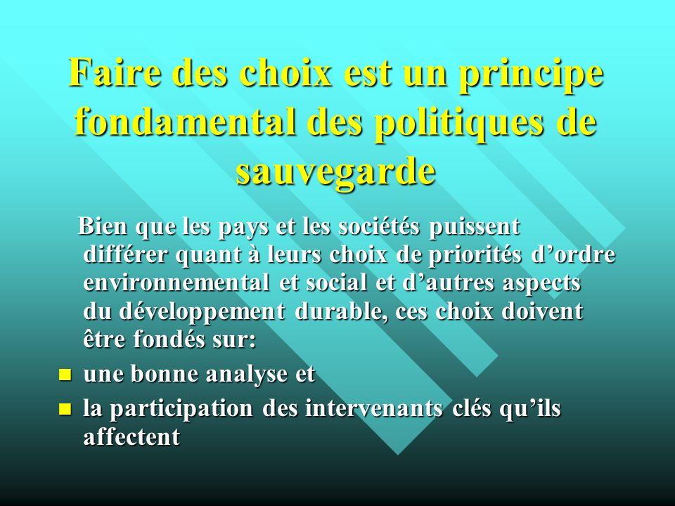 Faire des choix est un principe fondamental des politiques de sauvegarde Bien que les pays et les sociétés puissent différer quant à leurs choix de pr