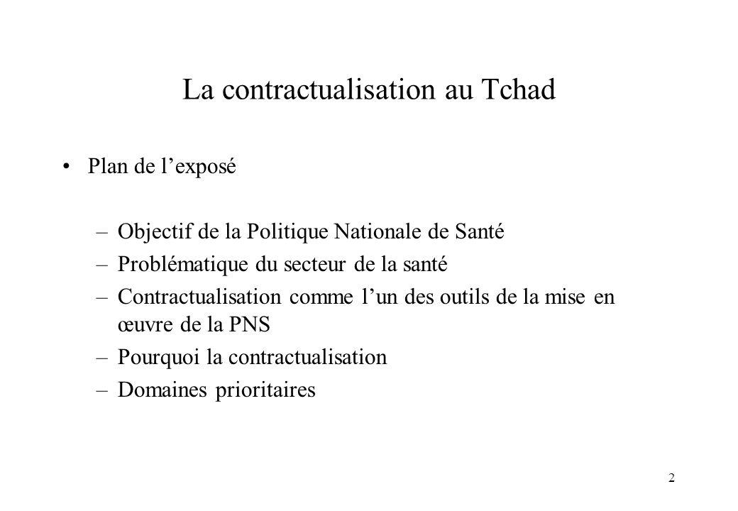 2 La contractualisation au Tchad Plan de lexposé –Objectif de la Politique Nationale de Santé –Problématique du secteur de la santé –Contractualisatio