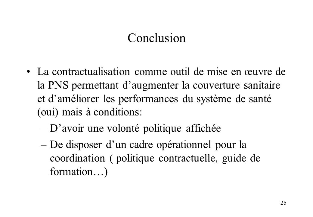 26 Conclusion La contractualisation comme outil de mise en œuvre de la PNS permettant daugmenter la couverture sanitaire et daméliorer les performance