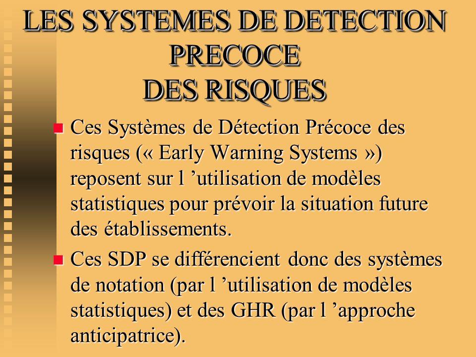 LES SYSTEMES DE DETECTION PRECOCE DES RISQUES n Ces Systèmes de Détection Précoce des risques (« Early Warning Systems ») reposent sur l utilisation d