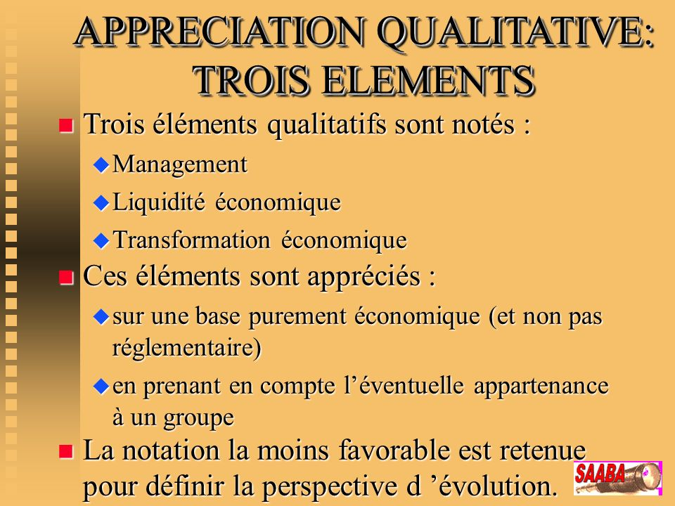 APPRECIATION QUALITATIVE: TROIS ELEMENTS n Trois éléments qualitatifs sont notés : u Management u Liquidité économique u Transformation économique n L