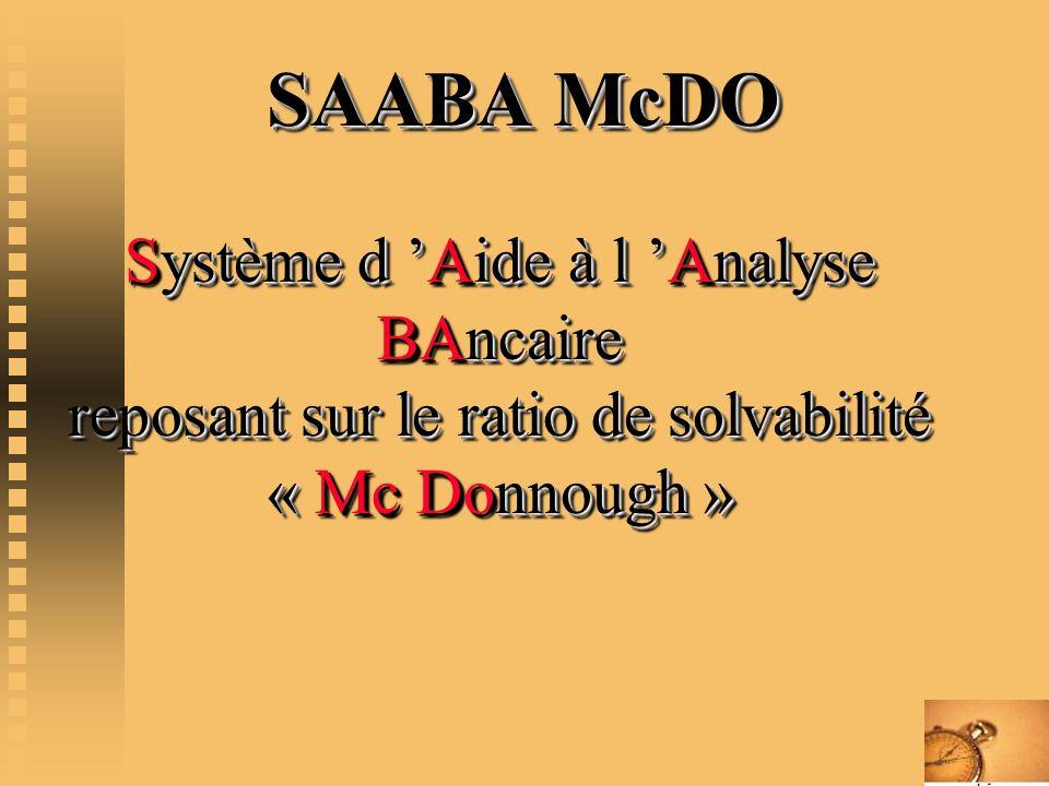 SAABA McDO Système d Aide à l Analyse BAncaire reposant sur le ratio de solvabilité « Mc Donnough » SAABA McDO Système d Aide à l Analyse BAncaire rep