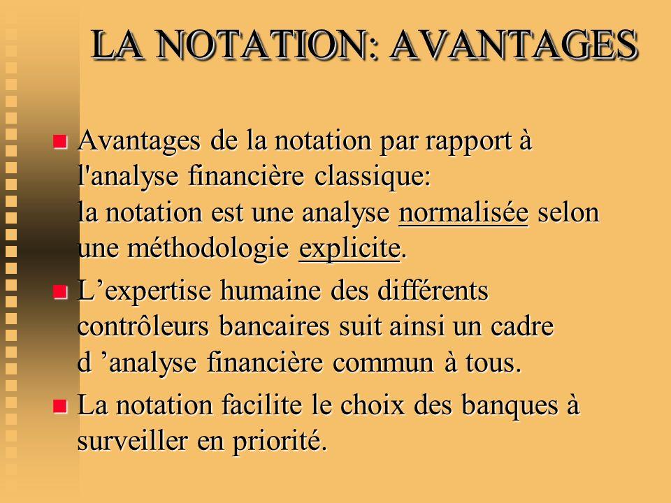 LA NOTATION: AVANTAGES n Avantages de la notation par rapport à l'analyse financière classique: la notation est une analyse normalisée selon une métho