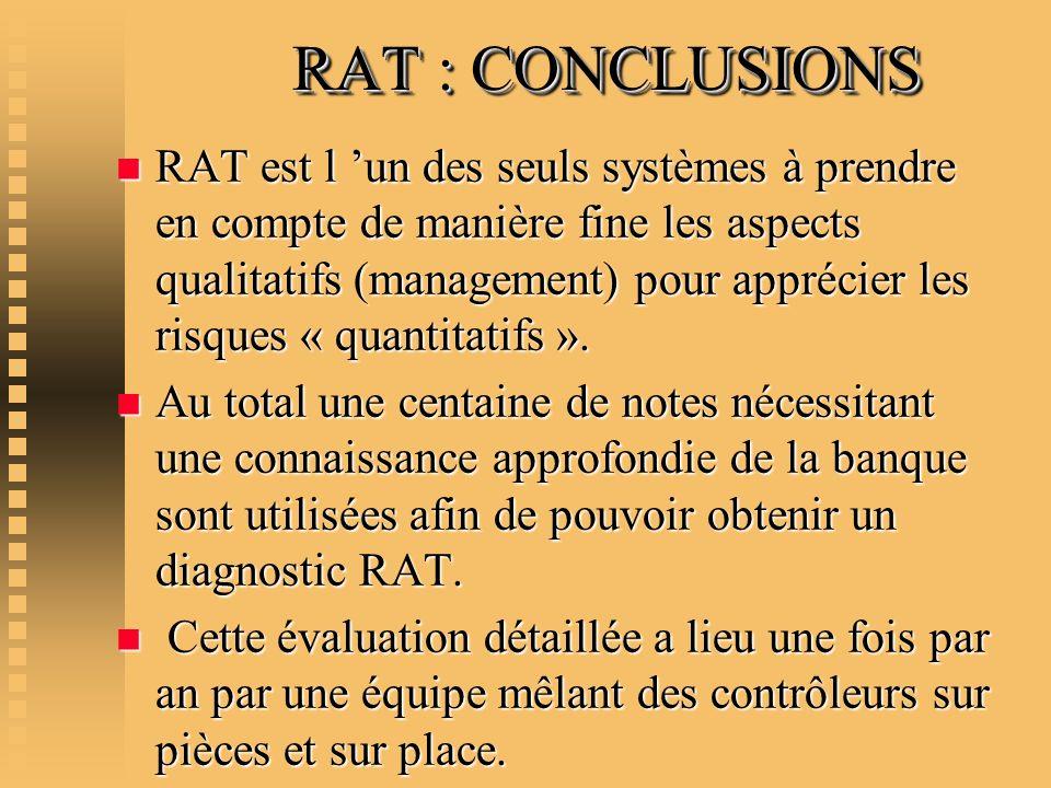 RAT : CONCLUSIONS RAT : CONCLUSIONS n RAT est l un des seuls systèmes à prendre en compte de manière fine les aspects qualitatifs (management) pour ap
