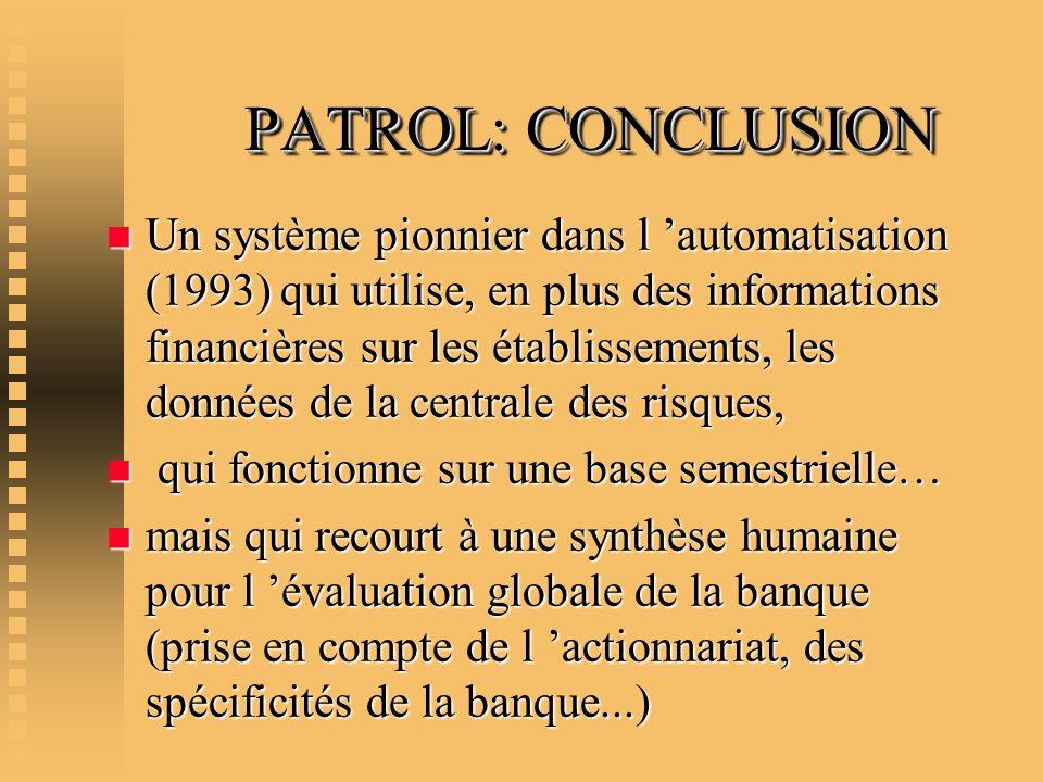 PATROL: CONCLUSION PATROL: CONCLUSION n Un système pionnier dans l automatisation (1993) qui utilise, en plus des informations financières sur les éta