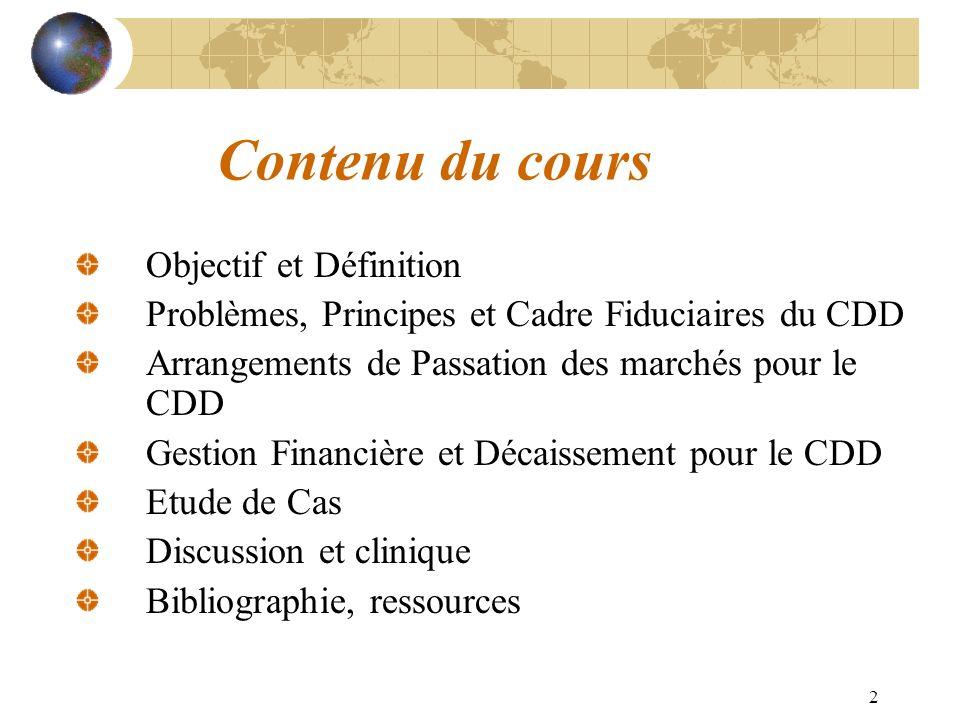 2 Contenu du cours Objectif et Définition Problèmes, Principes et Cadre Fiduciaires du CDD Arrangements de Passation des marchés pour le CDD Gestion F
