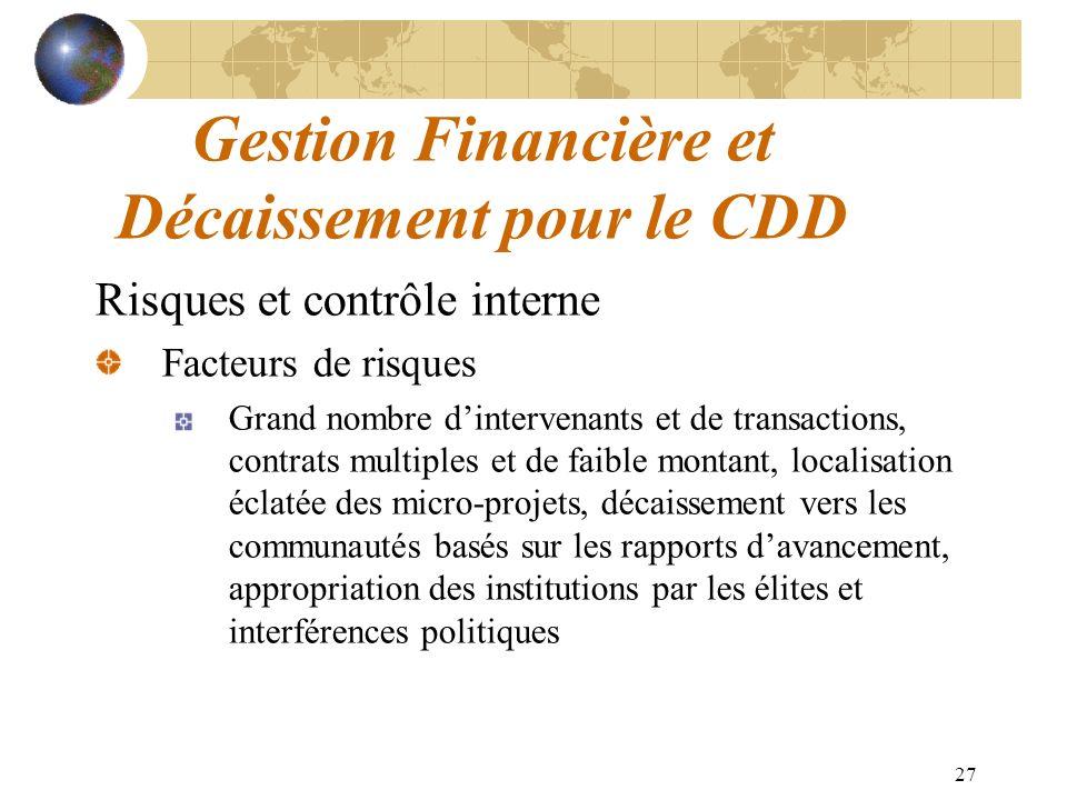 27 Gestion Financière et Décaissement pour le CDD Risques et contrôle interne Facteurs de risques Grand nombre dintervenants et de transactions, contr