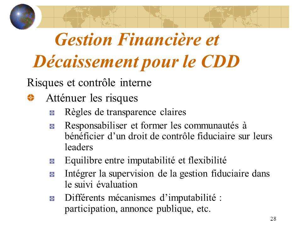 28 Gestion Financière et Décaissement pour le CDD Risques et contrôle interne Atténuer les risques Règles de transparence claires Responsabiliser et f