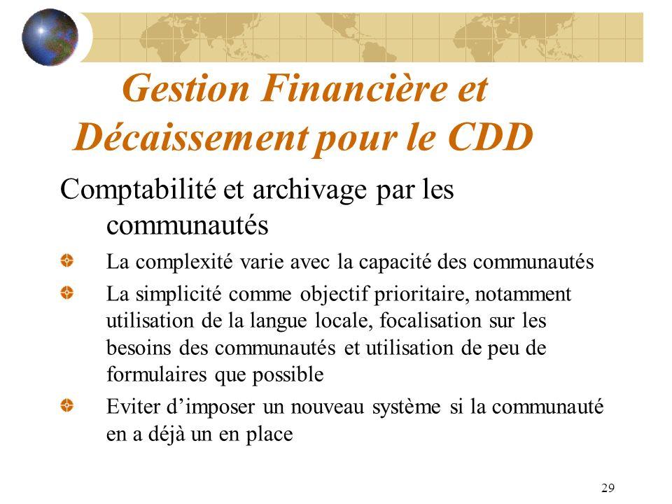 29 Gestion Financière et Décaissement pour le CDD Comptabilité et archivage par les communautés La complexité varie avec la capacité des communautés L