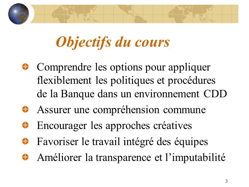 3 Objectifs du cours Comprendre les options pour appliquer flexiblement les politiques et procédures de la Banque dans un environnement CDD Assurer un