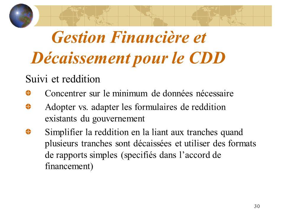30 Gestion Financière et Décaissement pour le CDD Suivi et reddition Concentrer sur le minimum de données nécessaire Adopter vs. adapter les formulair