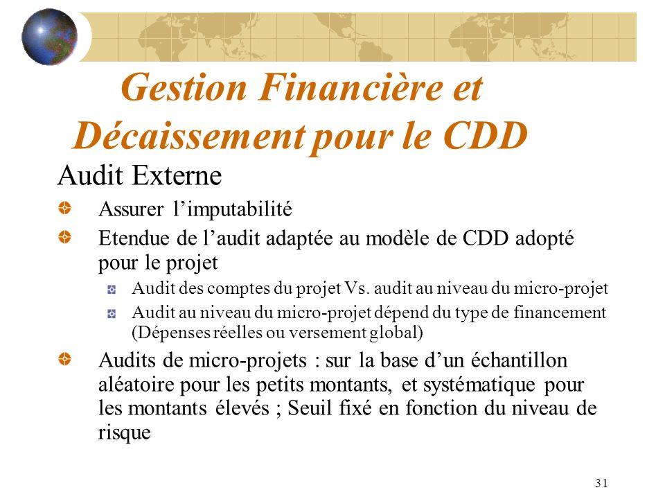 31 Gestion Financière et Décaissement pour le CDD Audit Externe Assurer limputabilité Etendue de laudit adaptée au modèle de CDD adopté pour le projet