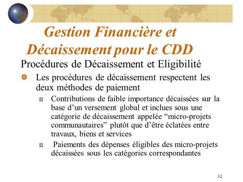 32 Gestion Financière et Décaissement pour le CDD Procédures de Décaissement et Eligibilité Les procédures de décaissement respectent les deux méthode