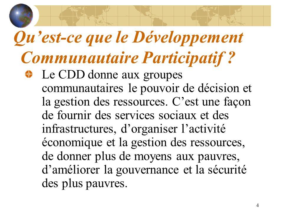 4 Quest-ce que le Développement Communautaire Participatif ? Le CDD donne aux groupes communautaires le pouvoir de décision et la gestion des ressourc