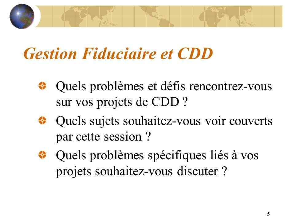 5 Gestion Fiduciaire et CDD Quels problèmes et défis rencontrez-vous sur vos projets de CDD ? Quels sujets souhaitez-vous voir couverts par cette sess