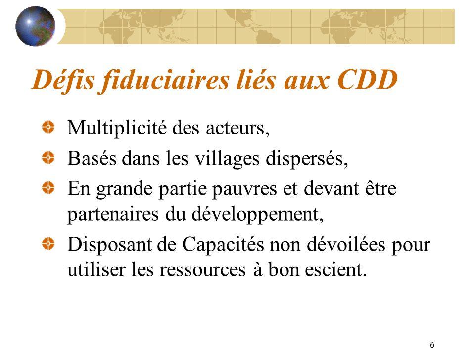 6 Défis fiduciaires liés aux CDD Multiplicité des acteurs, Basés dans les villages dispersés, En grande partie pauvres et devant être partenaires du d