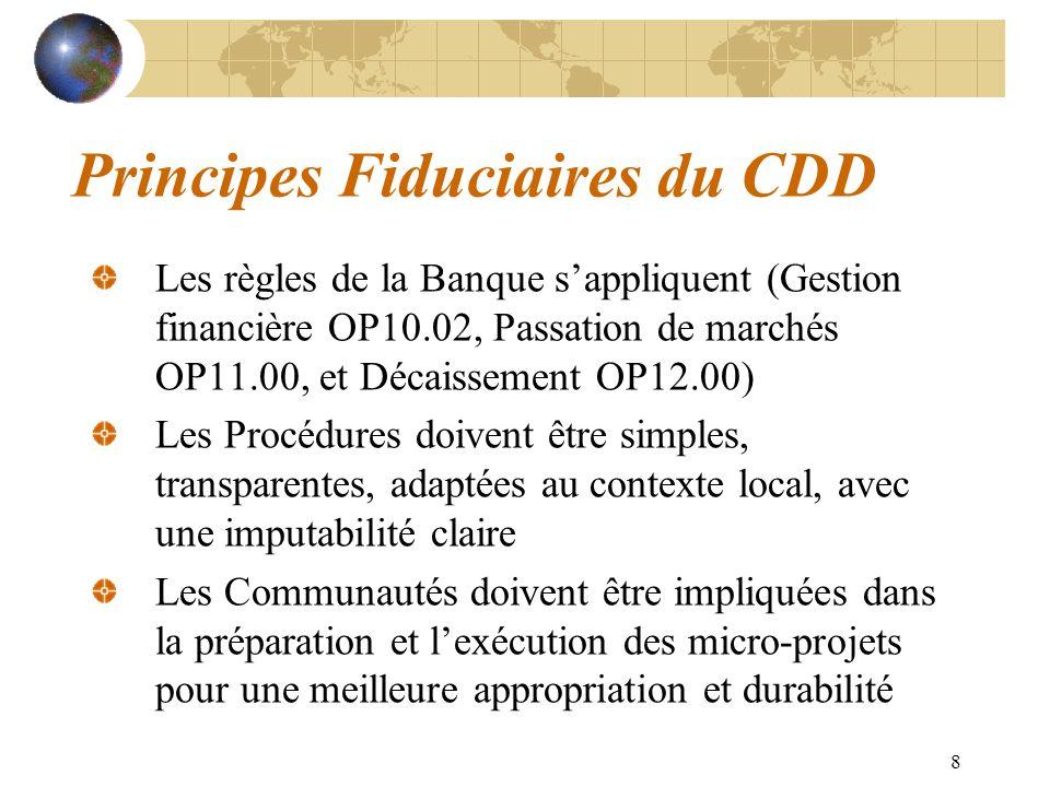 8 Principes Fiduciaires du CDD Les règles de la Banque sappliquent (Gestion financière OP10.02, Passation de marchés OP11.00, et Décaissement OP12.00)