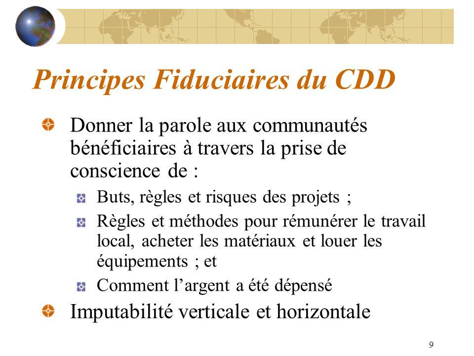 9 Principes Fiduciaires du CDD Donner la parole aux communautés bénéficiaires à travers la prise de conscience de : Buts, règles et risques des projet