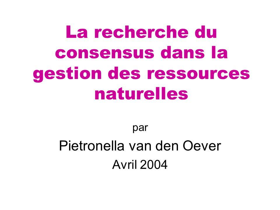 La recherche du consensus dans la gestion des ressources naturelles par Pietronella van den Oever Avril 2004