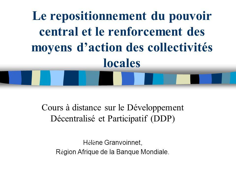 Le repositionnement du pouvoir central et le renforcement des moyens daction des collectivités locales Cours à distance sur le Développement Décentral