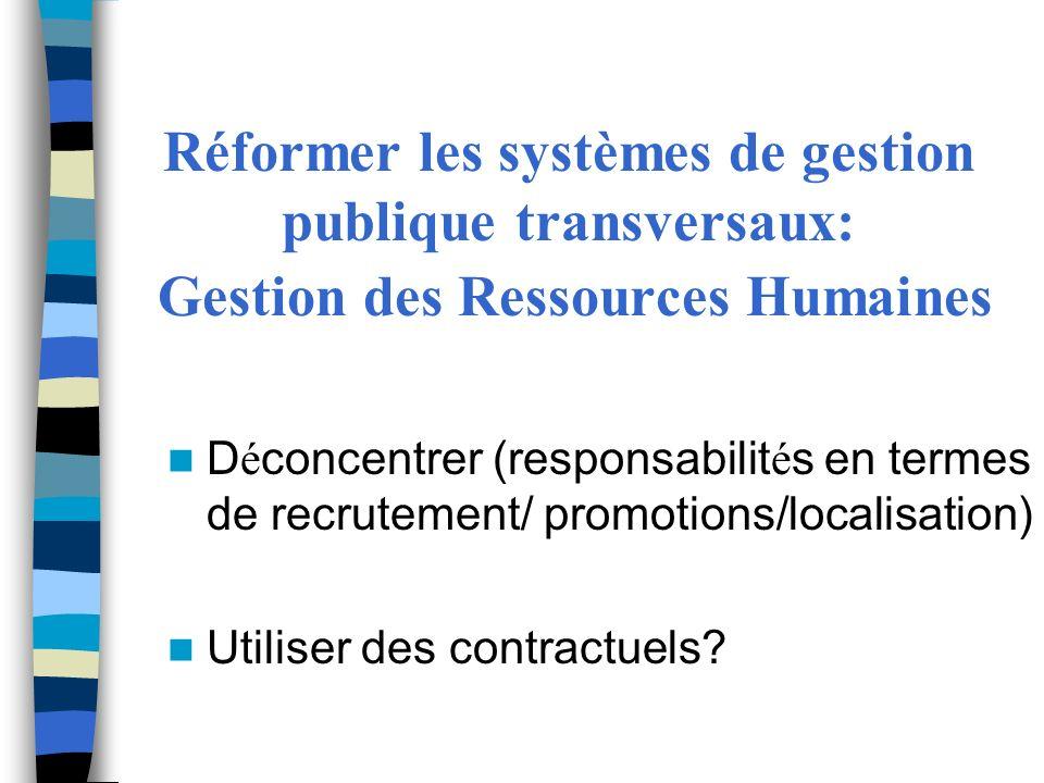 Réformer les systèmes de gestion publique transversaux: Gestion des Ressources Humaines D é concentrer (responsabilit é s en termes de recrutement/ pr