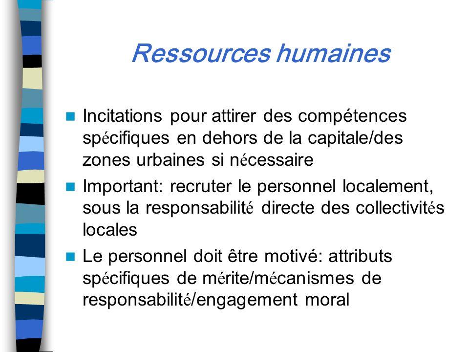 Ressources humaines Incitations pour attirer des compétences sp é cifiques en dehors de la capitale/des zones urbaines si n é cessaire Important: recr