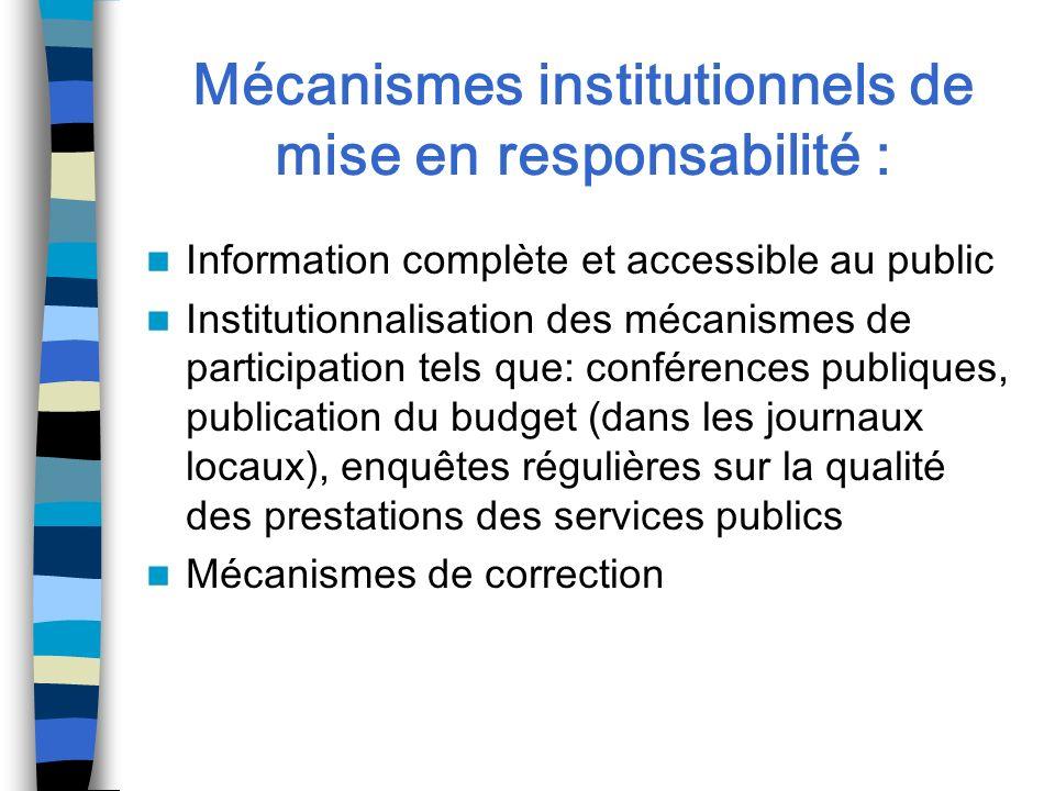 Mécanismes institutionnels de mise en responsabilité : Information complète et accessible au public Institutionnalisation des mécanismes de participat