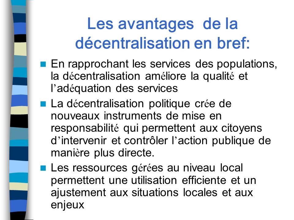 Les avantages de la décentralisation en bref: En rapprochant les services des populations, la d é centralisation am é liore la qualit é et l ad é quat