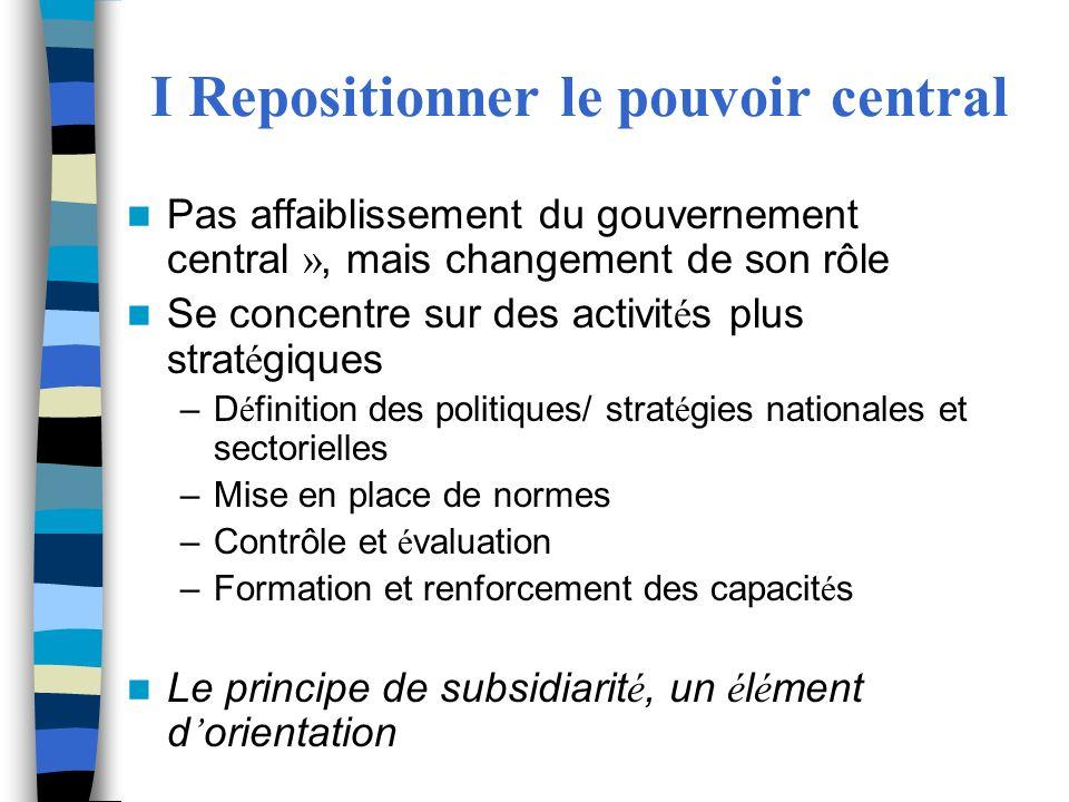 I Repositionner le pouvoir central Pas affaiblissement du gouvernement central », mais changement de son rôle Se concentre sur des activit é s plus st