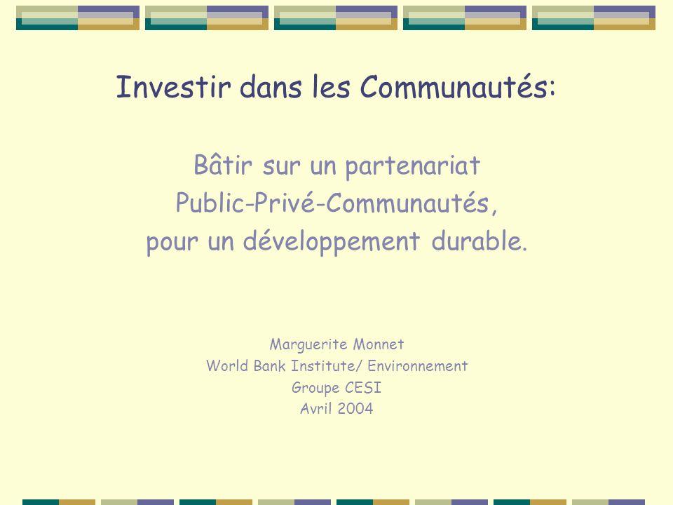 Investir dans les Communautés: Bâtir sur un partenariat Public-Privé-Communautés, pour un développement durable. Marguerite Monnet World Bank Institut
