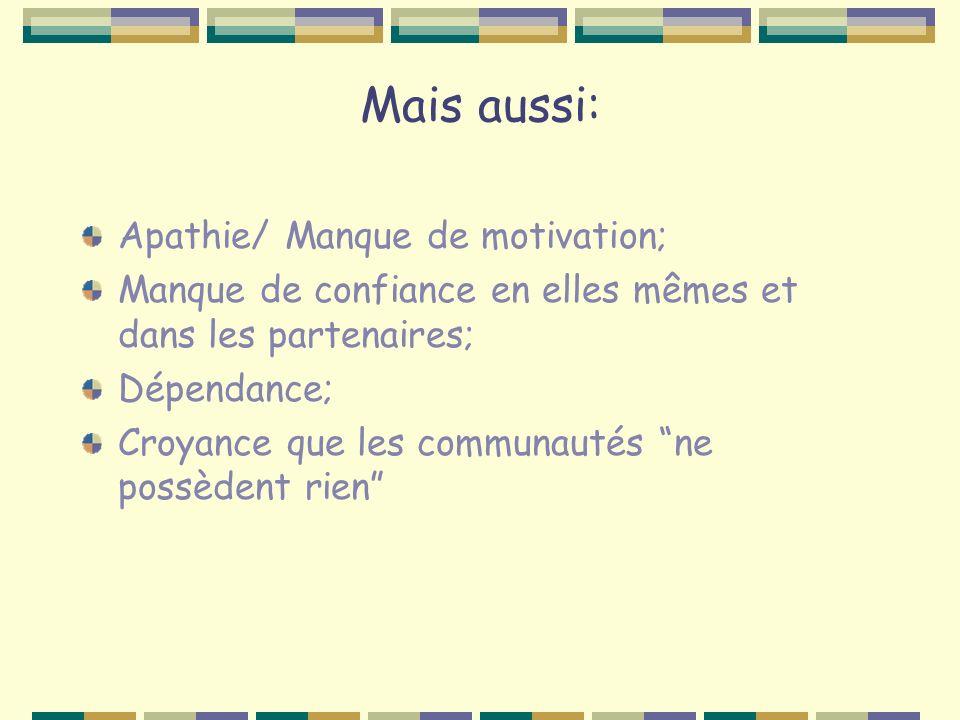 Mais aussi: Apathie/ Manque de motivation; Manque de confiance en elles mêmes et dans les partenaires; Dépendance; Croyance que les communautés ne possèdent rien