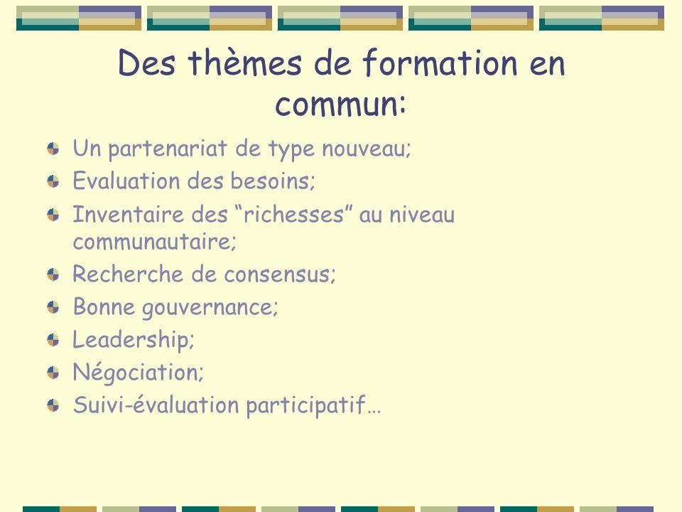Des thèmes de formation en commun: Un partenariat de type nouveau; Evaluation des besoins; Inventaire des richesses au niveau communautaire; Recherche de consensus; Bonne gouvernance; Leadership; Négociation; Suivi-évaluation participatif…