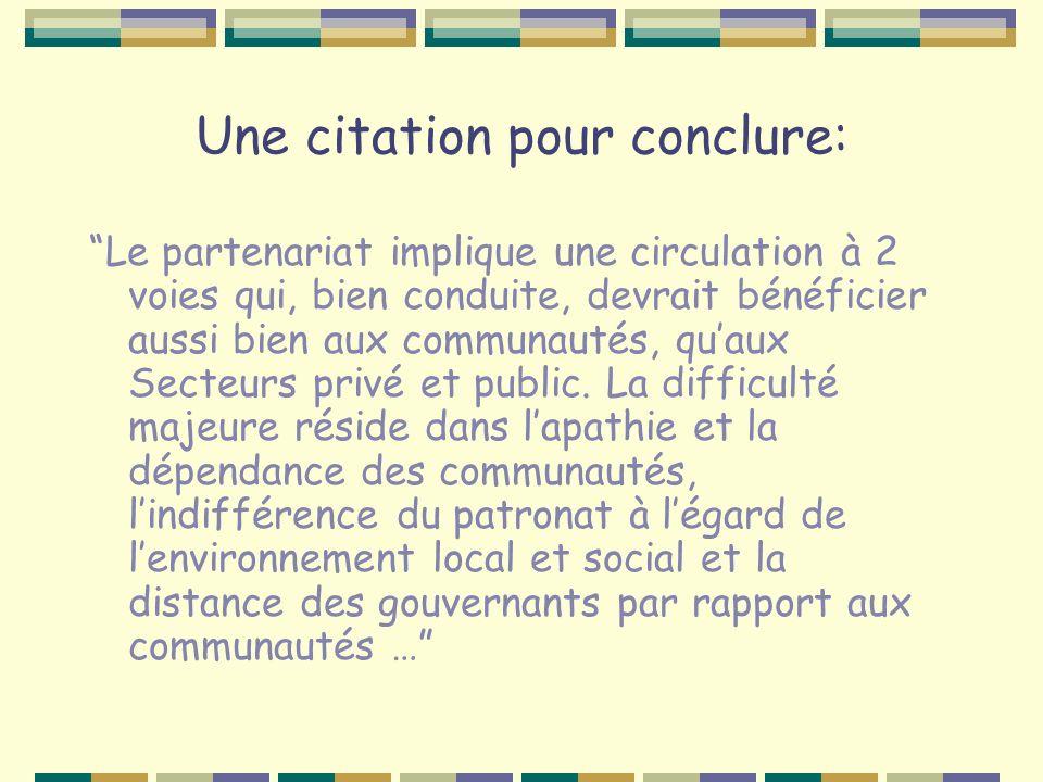 Une citation pour conclure: Le partenariat implique une circulation à 2 voies qui, bien conduite, devrait bénéficier aussi bien aux communautés, quaux Secteurs privé et public.