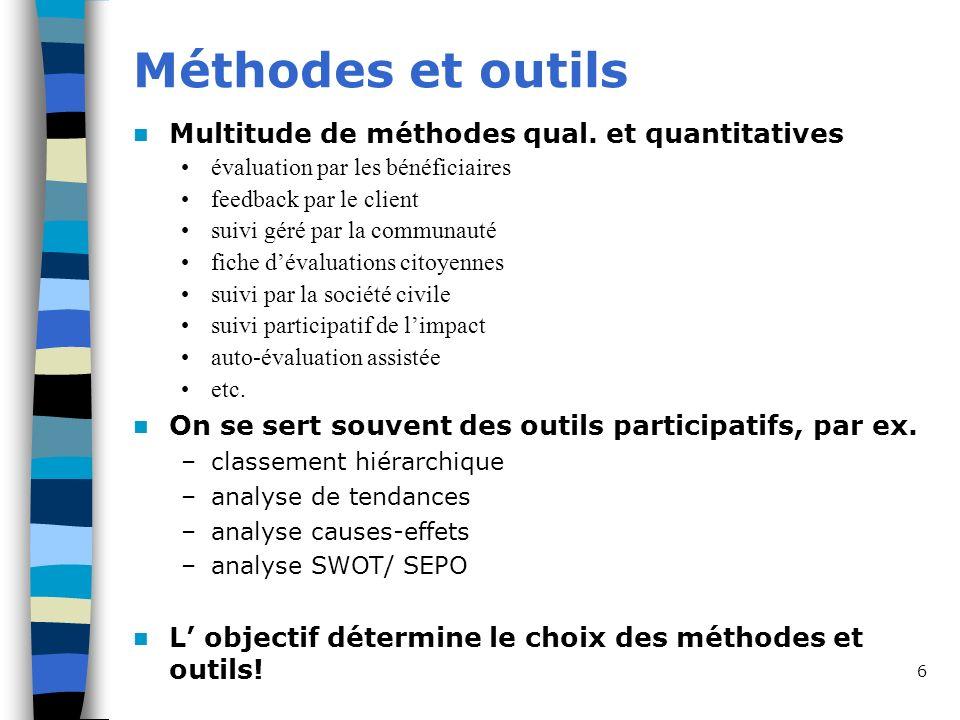 6 Méthodes et outils Multitude de méthodes qual. et quantitatives évaluation par les bénéficiaires feedback par le client suivi géré par la communauté
