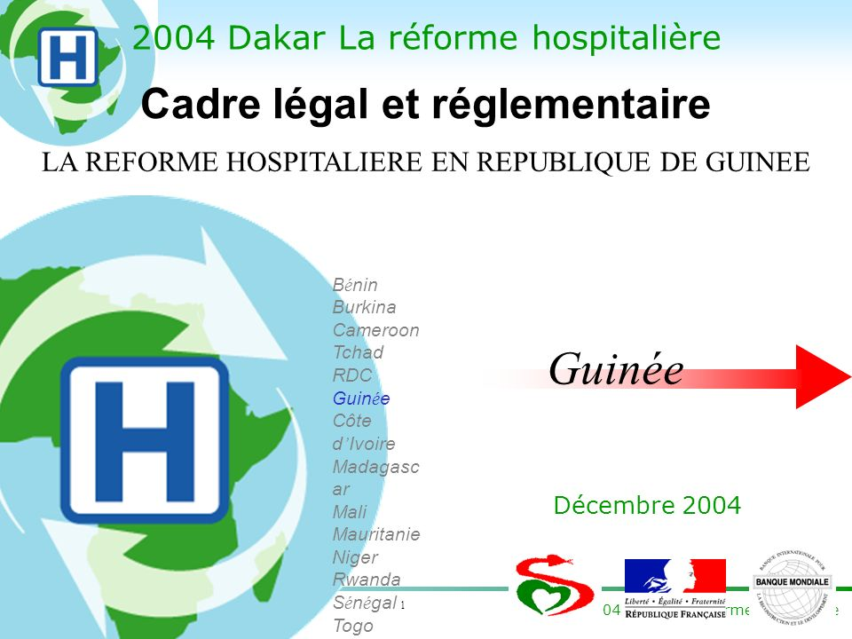 1 2004 Dakar La réforme hospitalière Décembre 2004 B é nin Burkina Cameroon Tchad RDC Guin é e Côte d Ivoire Madagasc ar Mali Mauritanie Niger Rwanda S é n é gal Togo LA REFORME HOSPITALIERE EN REPUBLIQUE DE GUINEE Cadre légal et réglementaire Guinée