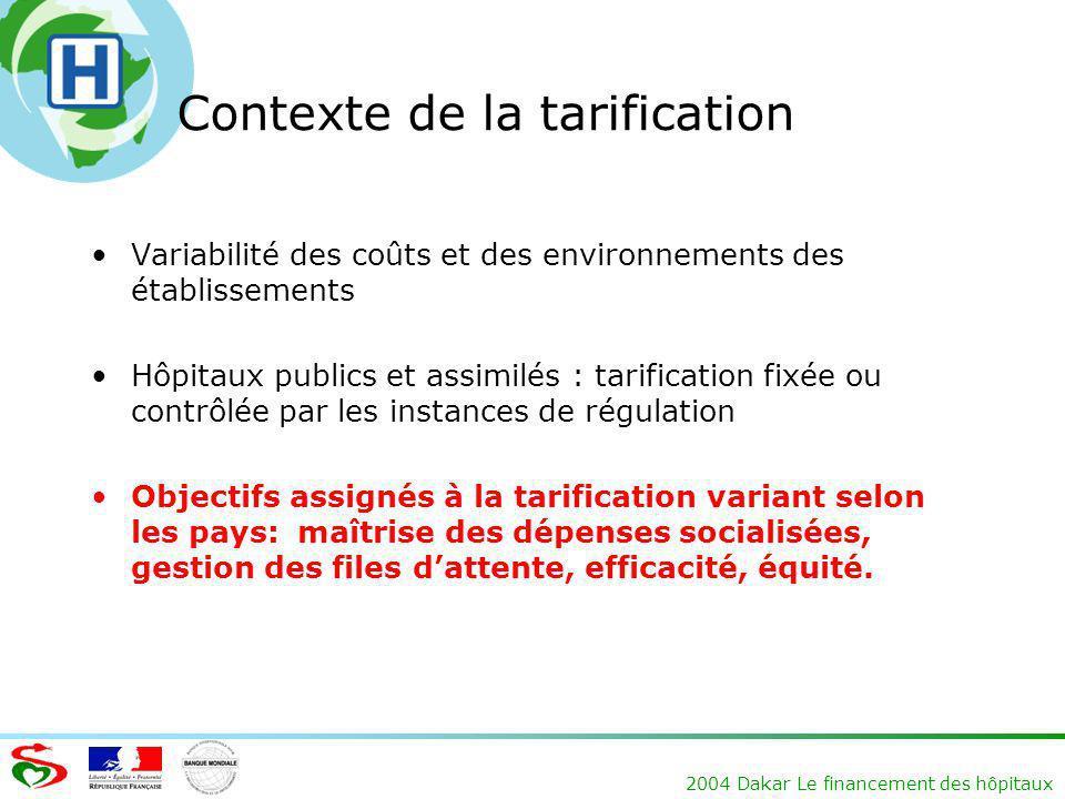 2004 Dakar Le financement des hôpitaux Contexte de la tarification Variabilité des coûts et des environnements des établissements Hôpitaux publics et