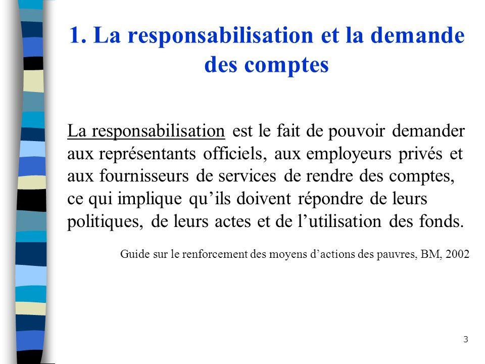 3 1. La responsabilisation et la demande des comptes La responsabilisation est le fait de pouvoir demander aux représentants officiels, aux employeurs