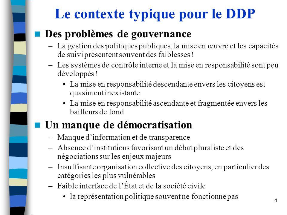 4 Le contexte typique pour le DDP Des problèmes de gouvernance –La gestion des politiques publiques, la mise en œuvre et les capacités de suivi présentent souvent des faiblesses .