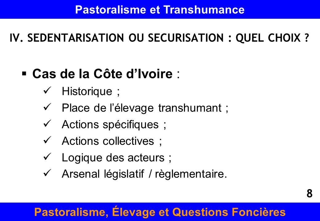 IV. SEDENTARISATION OU SECURISATION : QUEL CHOIX ? Cas de la Côte dIvoire : Historique ; Place de lélevage transhumant ; Actions spécifiques ; Actions