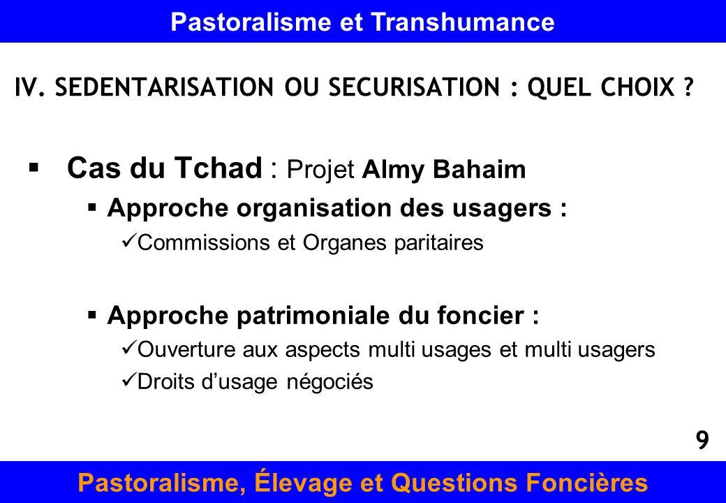 Cas du Tchad : Projet Almy Bahaim Approche organisation des usagers : Commissions et Organes paritaires Approche patrimoniale du foncier : Ouverture a